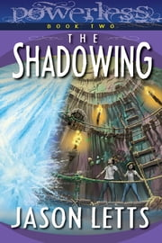 The Shadowing (Powerless #2) ebook by Jason Letts