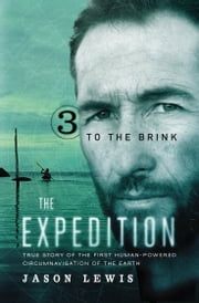 To the Brink (The Expedition Trilogy, Book 3) - True Story of the First Human-Powered Circumnavigation of the Earth ebook by Jason Lewis
