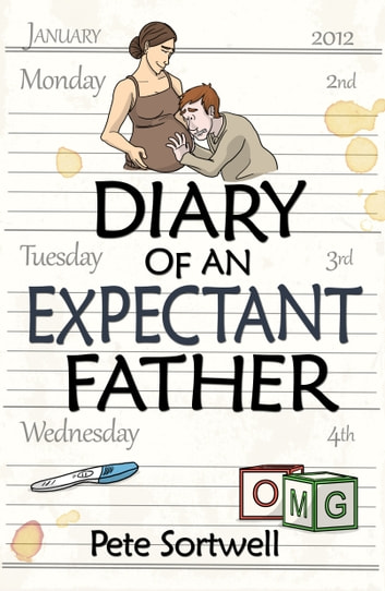 The Diary Of An Expectant Father (The Diary Of A Father Book 1) ebook by Pete Sortwell