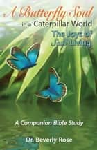 A Butterfly Soul in a Caterpillar World: A Companion Bible Study ebook by Dr. Beverly Rose