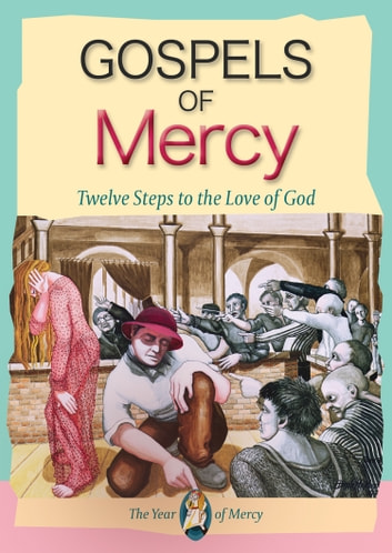 Gospels of Mercy - 12 Steps to the Love of God ebook by Fr Adrian Graffy