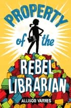 Property of the Rebel Librarian ebook by Allison Varnes