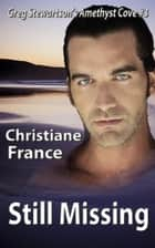 Still Missing - Amethyst Cove, #3 ebook by Christiane France