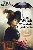 The Witch Who Made Adjustments ebook by Vera Nazarian