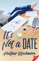It's Not a Date eBook by Heather Blackmore