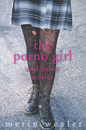 The Porno Girl - and Other Stories ebook by Merin Wexler