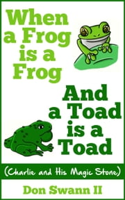 When a Frog is a Frog and a Toad is a Toad ebook by Don Swann II