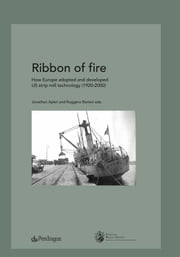 Ribbon of Fire - How Europe adopted and developed US strip mill technology (1920-2000) ebook by Ruggero Ranieri,Jonathan Aylen