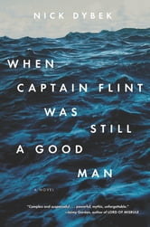 When Captain Flint Was Still a Good Man ebook by Nick Dybek