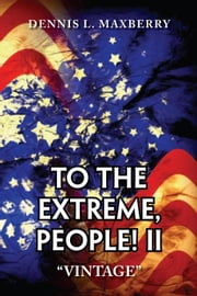 To the Extreme, People! II ebook by Dennis L. Maxberry
