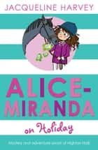 Alice-Miranda on Holiday - Book 2 ebook by Jacqueline Harvey