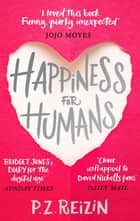 Happiness for Humans - 'Loved this book. Funny, quirky, unexpected' Jojo Moyes ebook by P. Z. Reizin