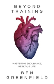 Beyond Training - Mastering Endurance, Health & Life ebook by Kobo.Web.Store.Products.Fields.ContributorFieldViewModel