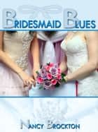 Bridesmaid Blues (A First Lesbian Sex Wedding Sex Foursome) ebook by Nancy Brockton