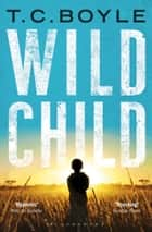 Wild Child ekitaplar by T. C. Boyle