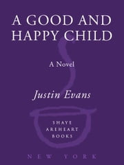 A Good and Happy Child - A Novel ebook by Justin Evans