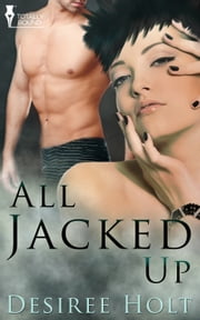 All Jacked Up ebook by Desiree Holt