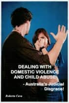 Dealing with Domestic Violence and Child Abuse ebook by Roberta Cava