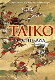 Taiko - An Epic Novel of War and Glory in Feudal Japan ebook by Eiji Yoshikawa,William Scott Wilson