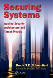 Securing Systems: Applied Security Architecture and Threat Models ebook by Schoenfield, Brook S. E.