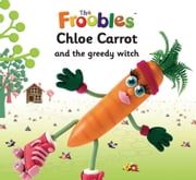 Chloe Carrot and the greedy witch ebook by Ella Davies