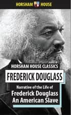 Narrative of the Life of Frederick Douglass, An American Slave - Written by Himself ebook by Frederick Douglass