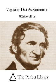 Vegetable Diet As Sanctioned ebook by William Andrus Alcott