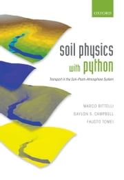 Soil Physics with Python: Transport in the Soil-Plant-Atmosphere System ebook by Marco Bittelli,Gaylon S. Campbell,Fausto Tomei