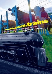 Running with Trains - A Novel in Poetry and Two Voices ebook by Michael J. Rosen