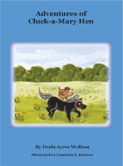 Adventures of Cluck-A-Mary Hen ebook by Darla Ayres Wollam,Laurinda S. Brinson
