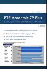 PTE Academic 79 Plus - Your ultimate Guide to boost your Pearson Test of English, PTE Academic Score ebook by I Ibrar