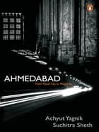 Ahmedabad ebook by Achyut Yagnik
