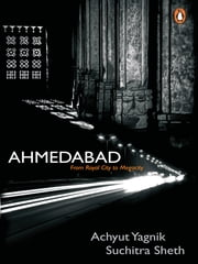 Ahmedabad - From Royal city to Megacity ebook by Achyut Yagnik