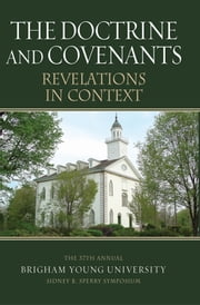 The Doctrine and Covenants Revelations in Context: The 37th Annual Sidney B. Sperry Symposium ebook by Hedges, Andrew H., Fluhman,...