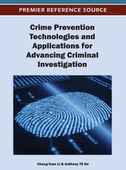 Crime Prevention Technologies and Applications for Advancing Criminal Investigation ebook by Chang-Tsun Li,Anthony T.S. Ho