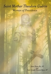 Saint Mother Theodore Guérin - Woman of Providence ebook by Sister Diane Ris, SP and Sister Joseph Eleanor Ryan, SP