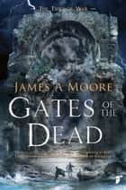 Gates of the Dead - Tides of War Book III eBook by James A. Moore