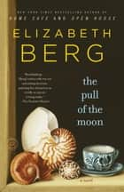The Pull of the Moon - A Novel eBook by Elizabeth Berg