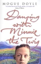 Dancing With Minnie The Twig ebook by Mogue Doyle