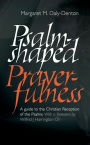 Psalm-Shaped Prayerfulness: A Guide to the Christian Reception of the Psalms ebook by Margaret Daly-Denton