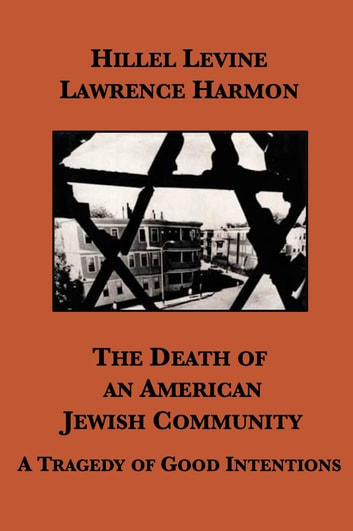 The Death of an American Jewish Community: A Tragedy of Good Intentions ebook by Hillel Levine,Lawrence Harmon