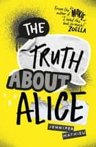 The Truth About Alice - from the author of MOXIE ebook by Jennifer Mathieu
