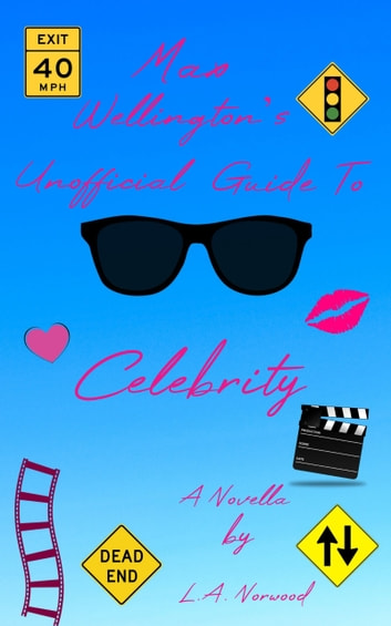 Max Wellington's Unofficial Guide To Celebrity ebook by L.A. Norwood