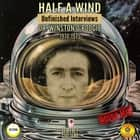 Half a Wind: Unfinished Interviews Dr. Winston O'Boogie 1974-1975 audiobook by Geoffrey Giuliano
