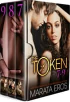 The Token Boxed Set (Volumes 7-9) - A Billionaire Dark Romance Novel Compilation ebook by Marata Eros