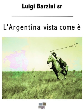 L'Argentina vista come è ebook by Luigi Barzini sr