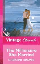 The Millionaire She Married (Mills & Boon Vintage Cherish) ebook by Christine Rimmer