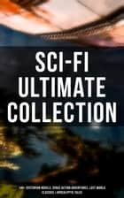 Sci-Fi Ultimate Collection: 140+ Dystopian Novels, Space Action Adventures, Lost World Classics & Apocalyptic Tales eBook by H. G. Wells, Abraham Merritt, Edgar Wallace,...