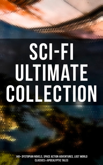 Sci-Fi Ultimate Collection: 140+ Dystopian Novels, Space Action Adventures, Lost World Classics & Apocalyptic Tales 電子書 by H. G. Wells,Abraham Merritt,Edgar Wallace,Jules Verne,Edgar Allan Poe,Mary Shelley,Edwin A. Abbott,Jack London,Robert Louis Stevenson,George MacDonald,Henry Rider Haggard,William Hope Hodgson,H. P. Lovecraft,Edward Bellamy,Mark Twain,Arthur Conan Doyle,Francis Bacon,C. J. Cutcliffe Hyne,Lewis Grassic Gibbon,Margaret Cavendish,Jonathan Swift,William Morris,Samuel Butler,Edward Bulwer-Lytton,James Fenimore Cooper,Charlotte Perkins Gilman,Owen Gregory,Hugh Benson,Fred M. White,Ignatius Donnelly,Ernest Bramah,Arthur Dudley Vinton,Robert Cromie,Anthony Trollope,Cleveland Moffett,Richard Jefferies,Percy Greg,David Lindsay,Edward Everett Hale,Stanley G. Weinbaum,Otis Adelbert Kline,Malcolm Jameson,Garrett P. Serviss,Gertrude Barrows Bennett