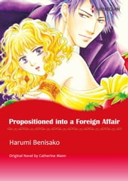 PROPOSITIONED INTO A FOREIGN AFFAIR - Harlequin Comics eBook by Catherine Mann, HARUMI BENISAKO